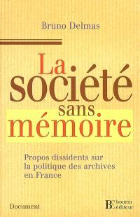 La société sans mémoire : propos dissidents sur la politique des archives en France