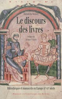 Le discours des livres : bibliothèques et manuscrits en Europe, IXe-XVe siècle