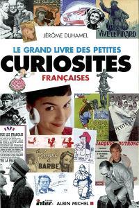 Le grand livre des petites curiosités françaises