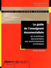 Le guide de l'enseignant documentaliste : de la politique documentaire aux environnements numériques