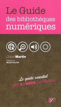 Le guide des bibliothèques numériques : le guide essentiel des savoirs numérisés du monde