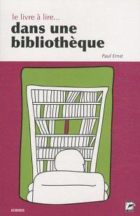 Le livre à lire... dans une bibliothèque