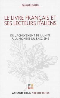 Le livre français et ses lecteurs italiens : de l'achèvement de l'unité à la montée du fascisme
