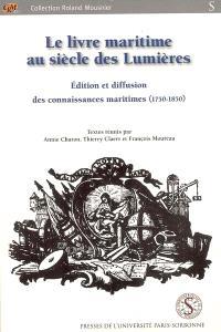 Le livre maritime au siècle des lumières : édition et diffusion des connaissances maritimes (1750-1850)