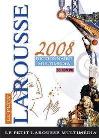 Le petit Larousse 2008 : dictionnaire multimédia