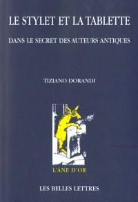 Le stylet et la tablette : dans le secret des auteurs antiques
