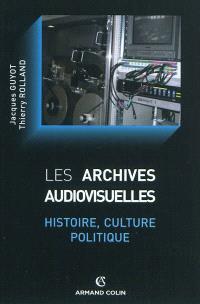 Les archives audiovisuelles : histoire, culture, politique