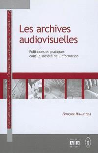 Les archives audiovisuelles : politiques et pratiques dans la société de l'information
