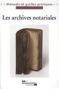 Les archives notariales : manuel pratique et juridique