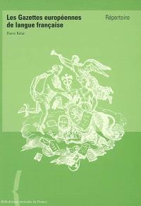Les gazettes européennes de langue française : répertoire. Suivi de Une étude sur les fonds des gazettes anciennes à la Bibliothèque nationale de France