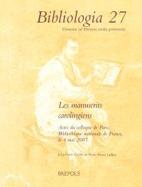 Les manuscrits carolingiens : actes du colloque de Paris, Bibliothèque nationale de France, le 4 mai 2007