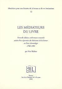 Les médiateurs du livre : suivi d'un répertoire des bâtisseurs de la lecture et d'une chronologie, 1700-1994