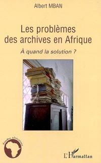 Les problèmes des archives en Afrique : à quand la solution ?