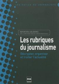 Les rubriques du journalisme : décrypter, organiser et traiter l'actualité