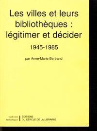 Les villes et leurs bibliothèques : légitimer et décider : 1945-1985