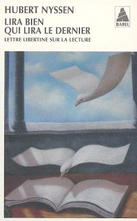 Lira bien qui lira le dernier : lettre libertine sur la lecture