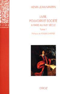 Livre, pouvoirs et société à Paris au XVIIe siècle, 1598-1701. Volume 1, 1598-1643