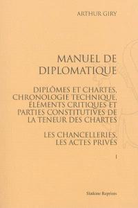 Manuel de diplomatique : diplômes et chartes, chronologie technique, éléments critiques et parties constitutives de la teneur des chartes : les chancelleries, les actes privés