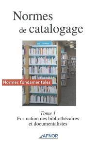 Normes de catalogage. Volume 1, Normes fondamentales : formation des bibliothécaires et documentalistes