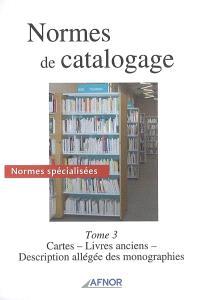 Normes de catalogage. Volume 3, Normes spécialisées : cartes, livres anciens, description allégée des monographies