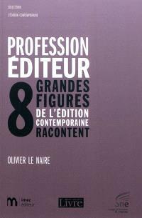 Profession éditeur : huit grandes figures de l'édition contemporaine racontent
