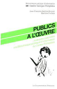 Publics à l'oeuvre : pratiques culturelles à la Bibliothèque publique d'information du Centre Georges Pompidou