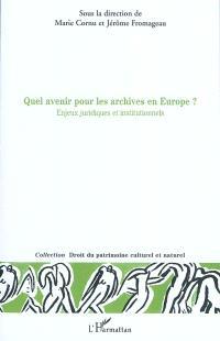 Quel avenir pour les archives en Europe ? : enjeux juridiques et institutionnels