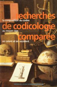 Recherches de codicologie comparée : la composition du codex au Moyen Age, en Orient et en Occident