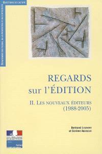 Regards sur l'édition. Volume 2, Les nouveaux éditeurs (1988-2005)