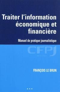 Traiter l'information économique et financière : manuel de pratique journalistique