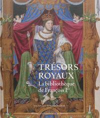 Trésors royaux : la bibliothèque de François Ier