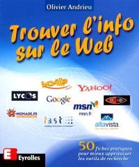 Trouver l'info sur le Web : 50 fiches pratiques pour mieux apprivoiser les outils de recherche