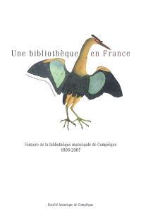 Une bibliothèque en France : histoire de la bibliothèque municipale de Compiègne, 1806-2007