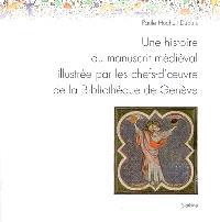 Une histoire du manuscrit médiéval illustrée par les chefs-d'oeuvre de la Bibliothèque de Genève