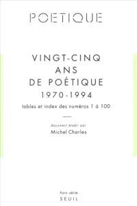 Vingt-cinq ans de poétique 1970-1994 : tables et index des numéros 1 à 100
