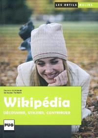 Wikipédia : découvrir, utiliser, contribuer