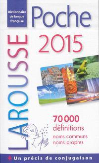 Larousse poche 2015 : dictionnaire de langue française : 70.000 définitions, noms communs, noms propres