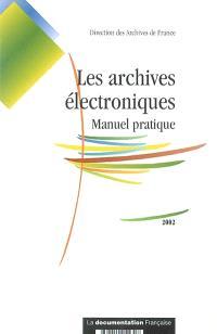 Les archives électroniques : manuel pratique