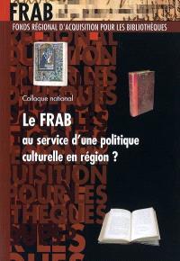 Le FRAB au service d'une politique culturelle en région ? : actes du colloque national, Musée Malraux, Le Havre, 23-24 janvier 2003