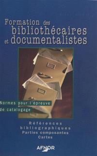 Formation des bibliothécaires et documentalistes. Volume 2, Normes pour l'épreuve de catalogage, références bibliographiques, parties composantes, cartes