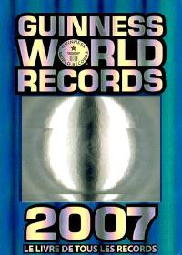 Guinness world records 2007 : le livre de tous les records