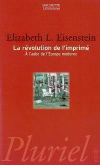 La révolution de l'imprimé : à l'aube de l'Europe moderne