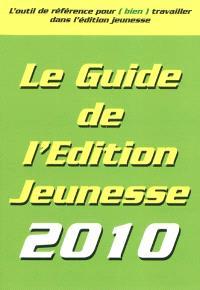 Le guide de l'édition jeunesse 2010 : l'outil de référence pour (bien) travailler dans l'édition jeunesse