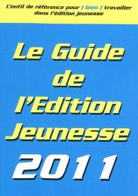 Le guide de l'édition jeunesse 2011 : l'outil de référence pour (bien) travailler dans l'édition jeunesse