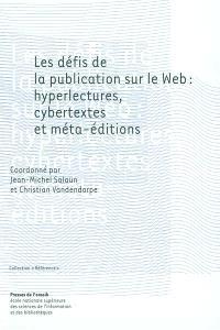 Les défis de la publication sur le Web : hyperlectures, cybertextes et méta-éditions