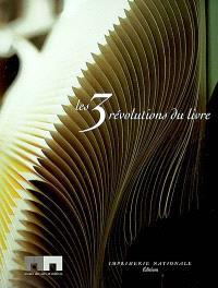 Les trois révolutions du livre : catalogue de l'exposition du musée des Arts et métiers, Paris, 8 octobre 2002-5 janvier 2003