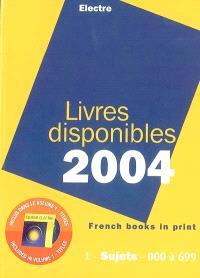 Livres disponibles 2004 : sujets : ouvrages disponibles publiés en langue française dans le monde ; liste des éditeurs et liste des collections de langue française = French books in print 2004