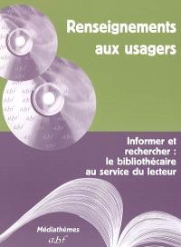Renseignements aux usagers : informer et rechercher, le bibliothécaire au service du lecteur : manuel à l'usage des bibliothécaires et futurs bibliothécaires