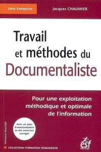 Travail et méthodes du documentaliste : pour une exploitation méthodique et optimale de l'information