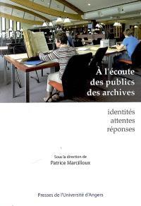 A l'écoute des publics des archives : identités, attentes, réponses : actes de la journée d'étude du 9 mars 2007